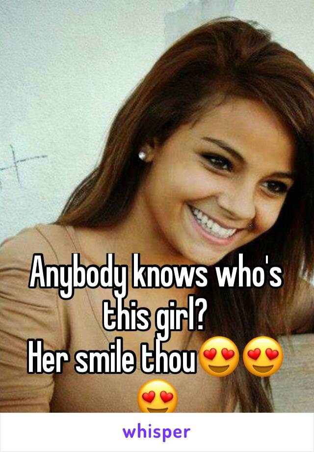 Anybody knows who's this girl? Her smile thou😍😍😍