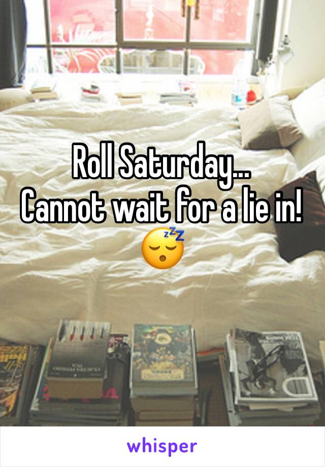 Roll Saturday... Cannot wait for a lie in! 😴