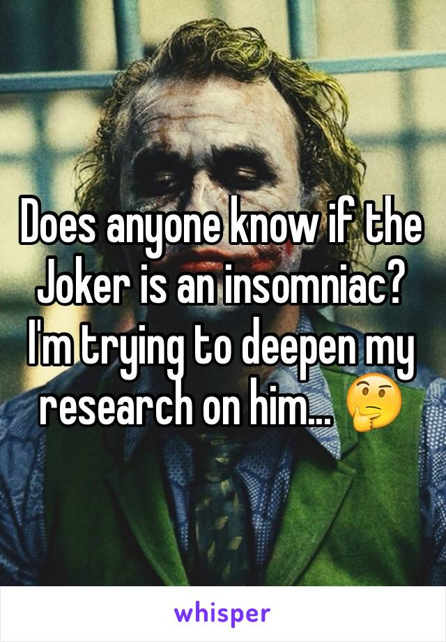 Does anyone know if the Joker is an insomniac? I'm trying to deepen my research on him... 🤔