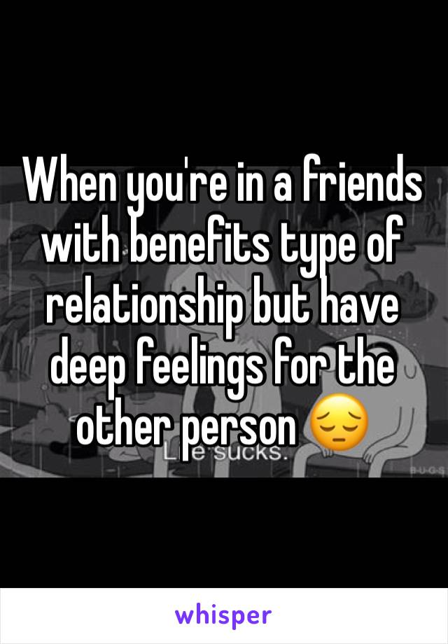 When you're in a friends with benefits type of relationship but have deep feelings for the other person 😔