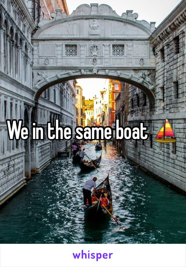 We in the same boat ⛵️