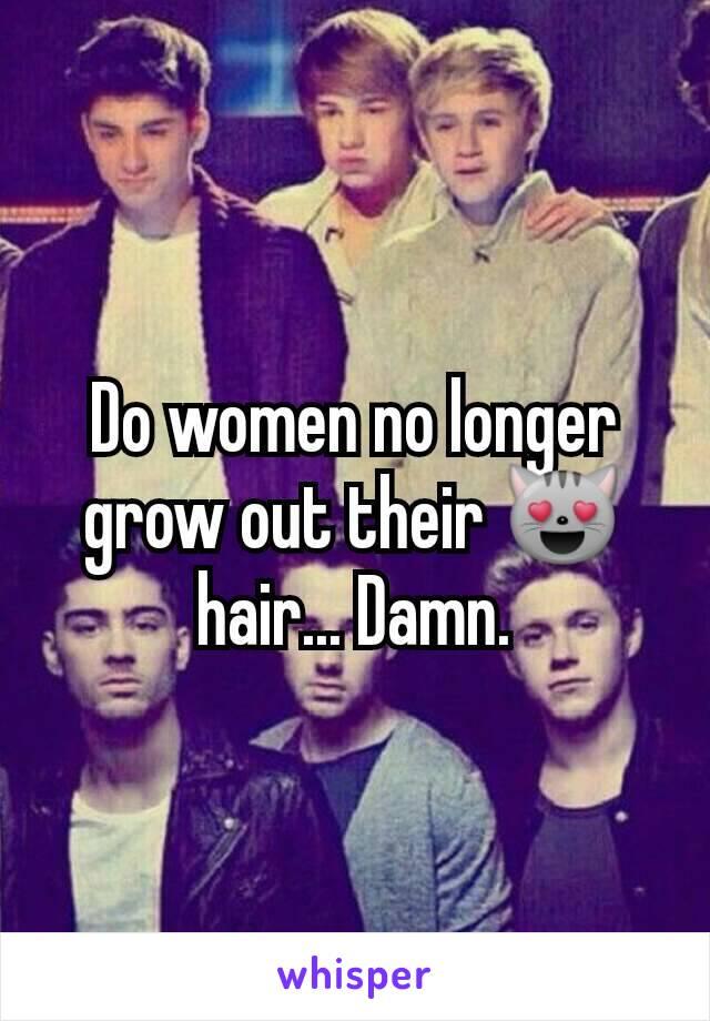 Do women no longer grow out their 😻 hair... Damn.