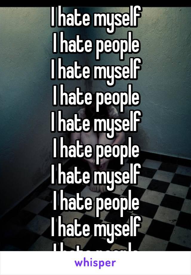 I hate myself I hate people I hate myself I hate people I hate myself I hate people I hate myself I hate people I hate myself I hate people