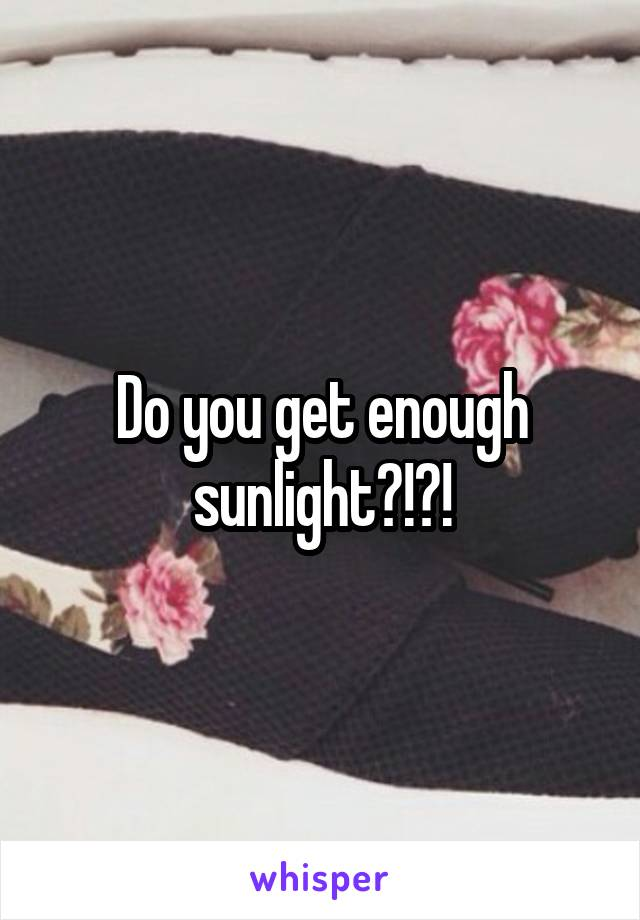 Do you get enough sunlight?!?!
