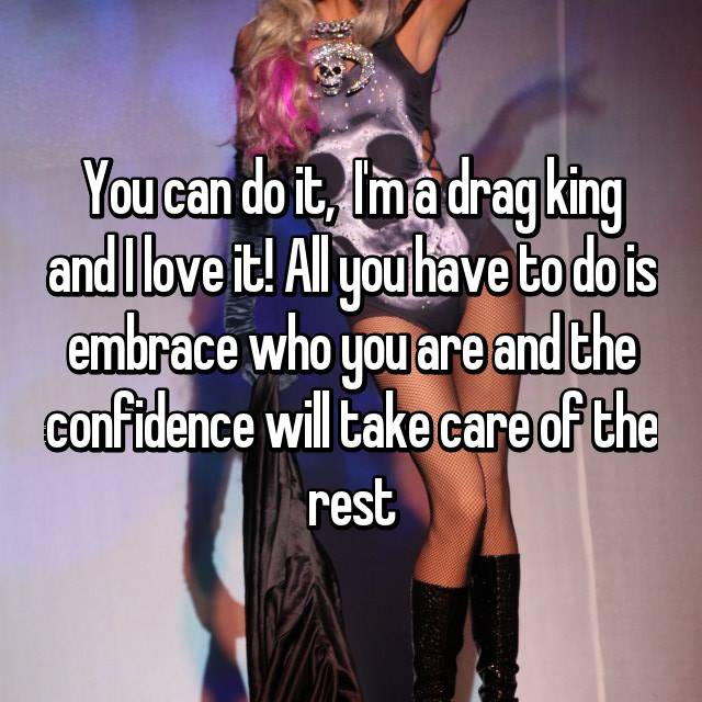 You can do it,  I'm a drag king and I love it! All you have to do is embrace who you are and the confidence will take care of the rest