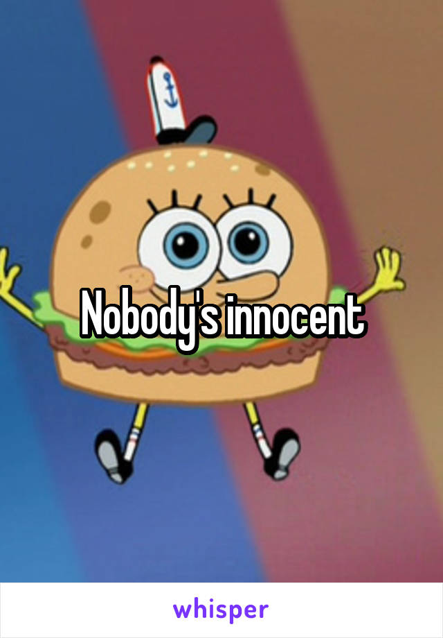 Nobody's innocent