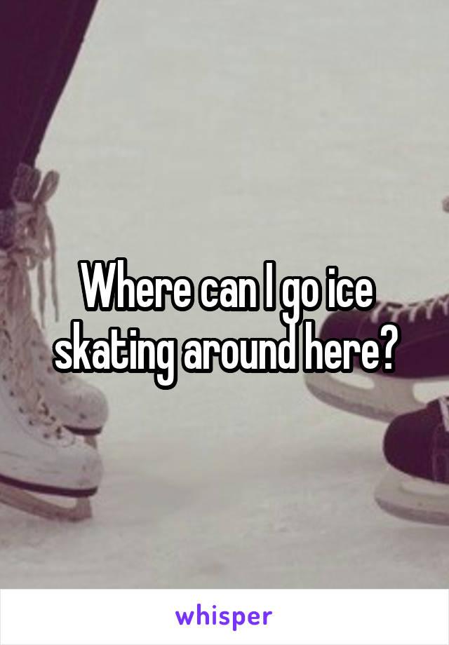 Where can I go ice skating around here?