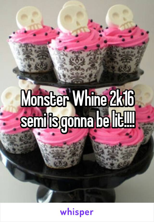 Monster Whine 2k16 semi is gonna be lit!!!!