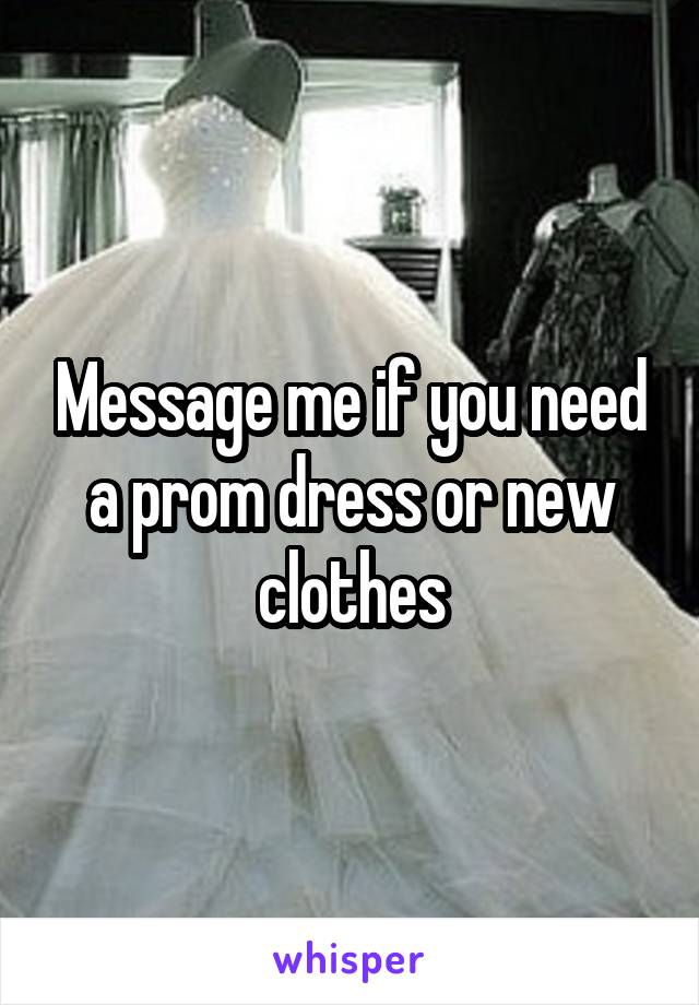 Message me if you need a prom dress or new clothes