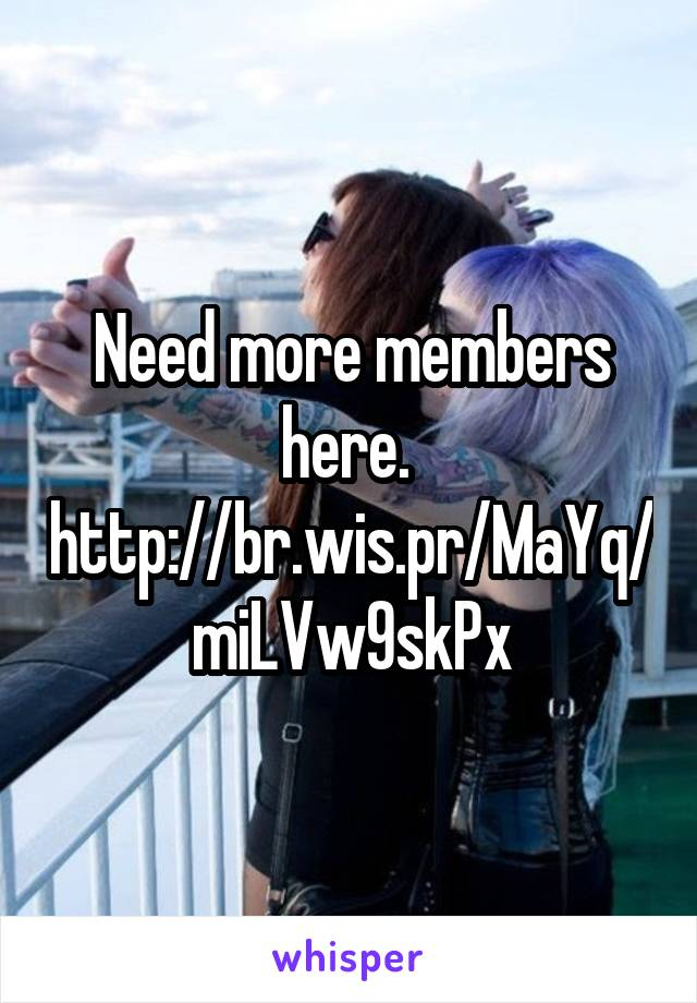 Need more members here.  http://br.wis.pr/MaYq/miLVw9skPx