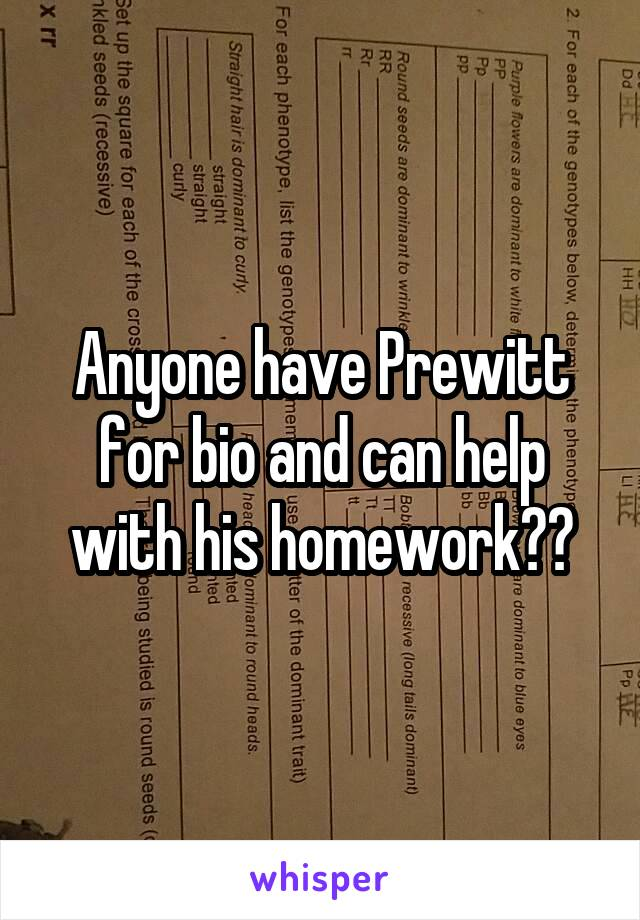 Anyone have Prewitt for bio and can help with his homework??