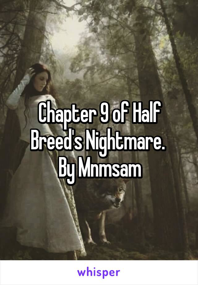 Chapter 9 of Half Breed's Nightmare.  By Mnmsam