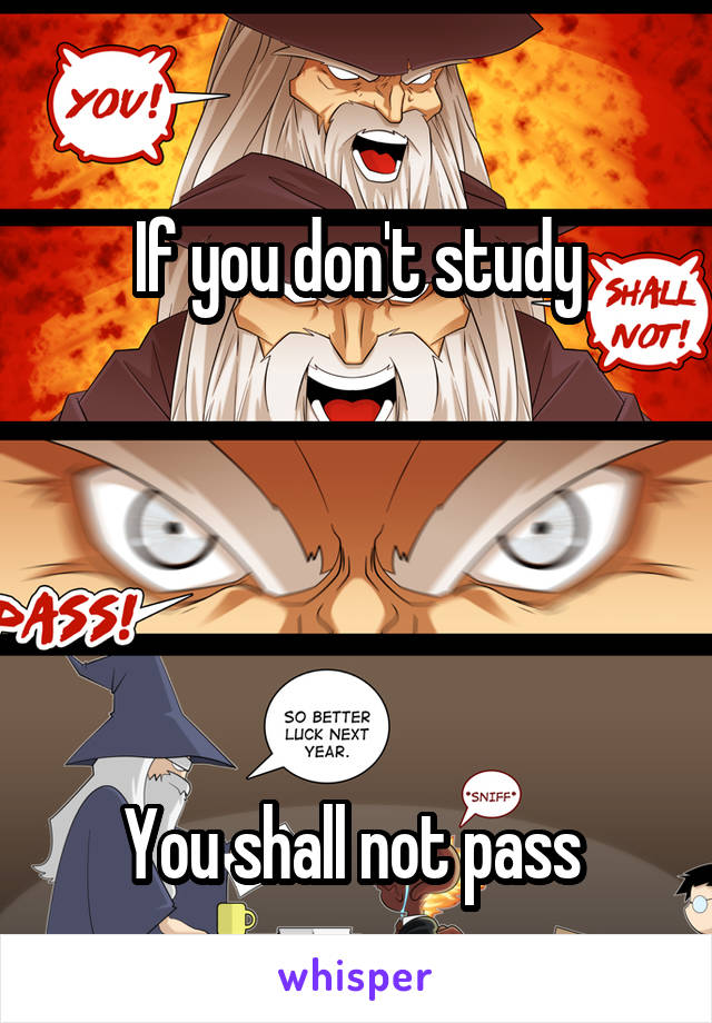 If you don't study      You shall not pass