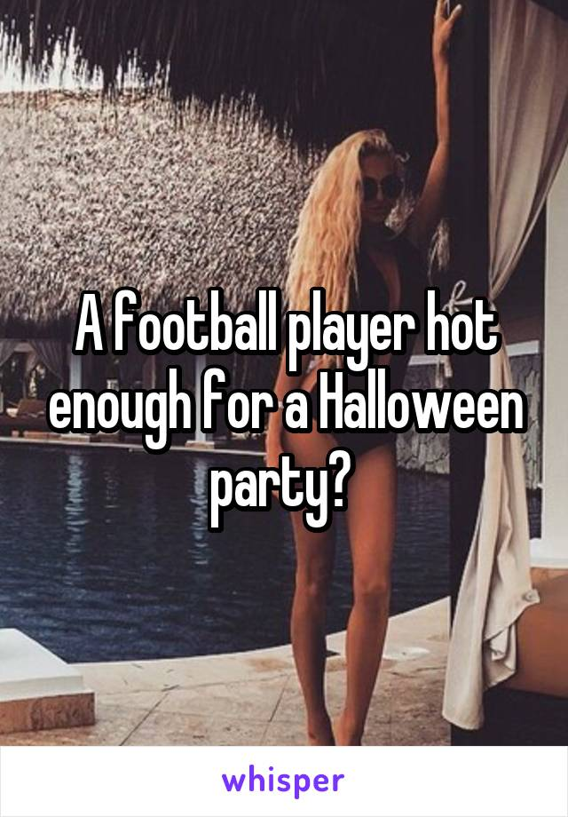A football player hot enough for a Halloween party?