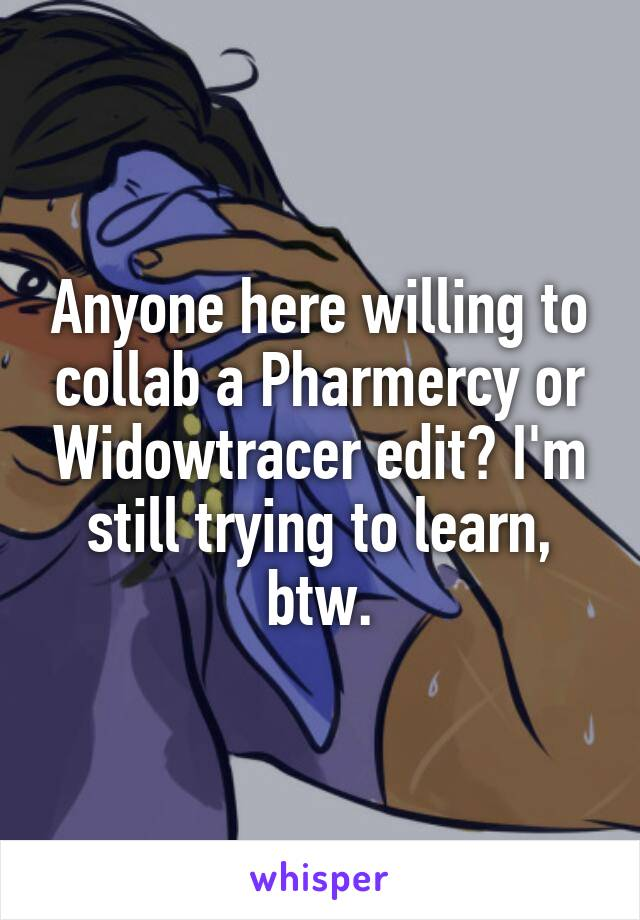 Anyone here willing to collab a Pharmercy or Widowtracer edit? I'm still trying to learn, btw.