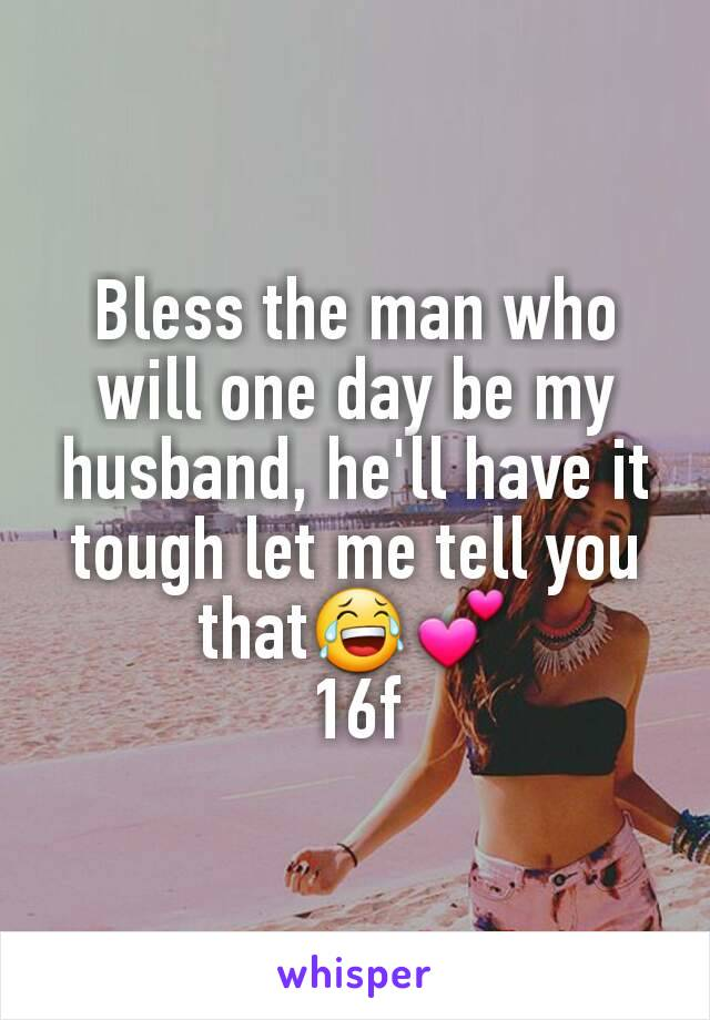 Bless the man who will one day be my husband, he'll have it tough let me tell you that😂💕 16f
