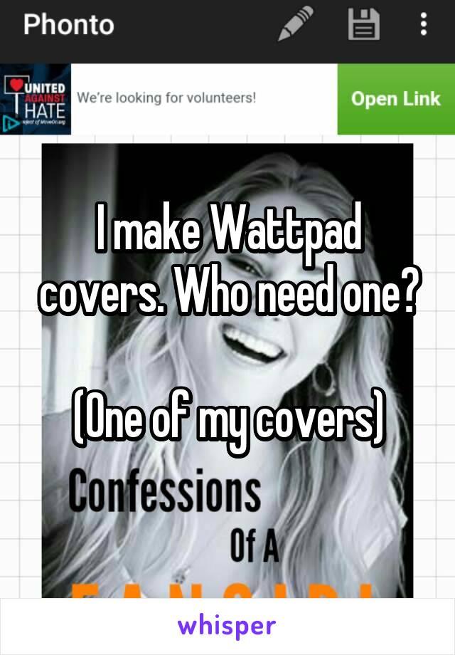 I make Wattpad covers. Who need one?  (One of my covers)