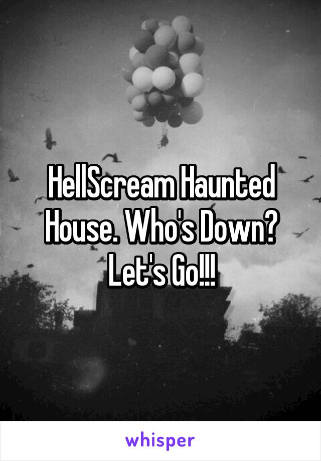 HellScream Haunted House. Who's Down? Let's Go!!!