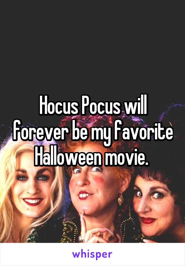 Hocus Pocus will forever be my favorite Halloween movie.