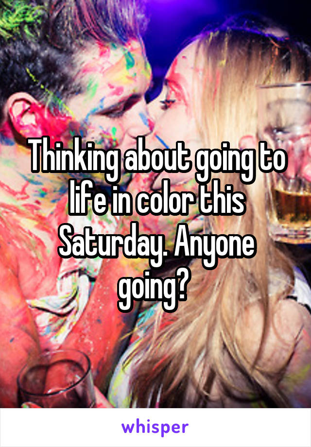 Thinking about going to life in color this Saturday. Anyone going?