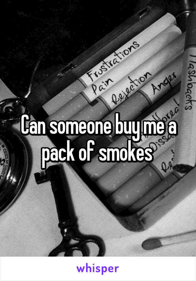 Can someone buy me a pack of smokes