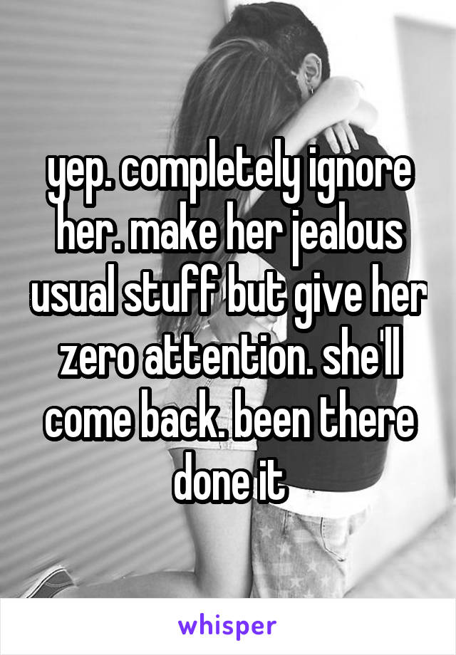 Ignore Her She Ll Come Back
