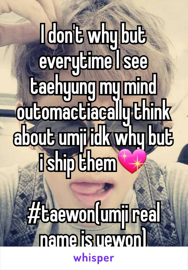 I don't why but everytime I see taehyung my mind outomactiacally think about umji idk why but i ship them💖  #taewon(umji real name is yewon)