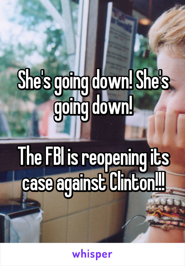 She's going down! She's going down!  The FBI is reopening its case against Clinton!!!