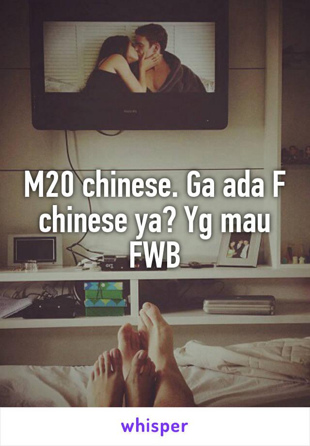 M20 chinese. Ga ada F chinese ya? Yg mau FWB