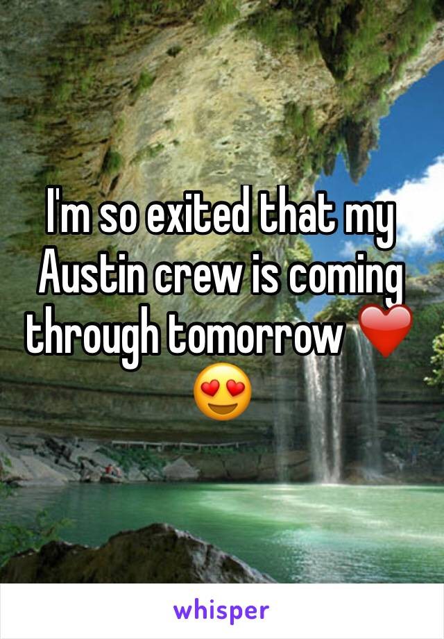 I'm so exited that my Austin crew is coming through tomorrow ❤️😍