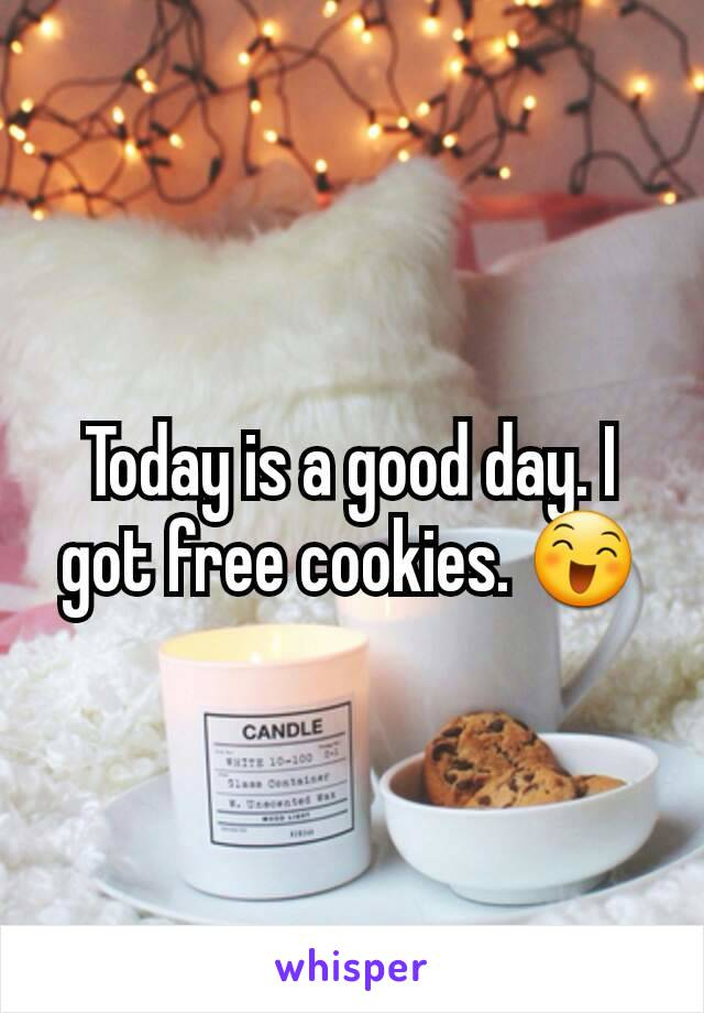 Today is a good day. I got free cookies. 😄