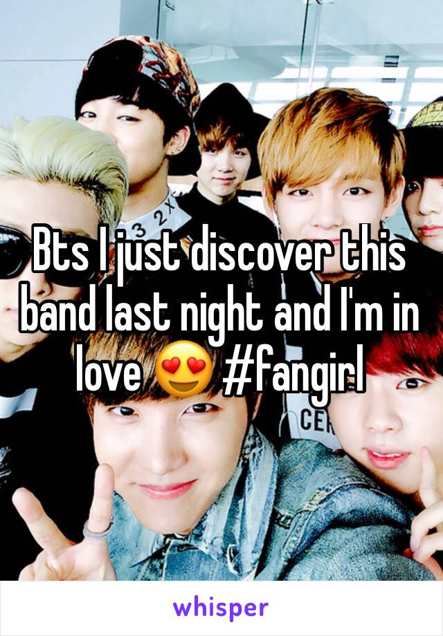 Bts I just discover this band last night and I'm in love 😍 #fangirl