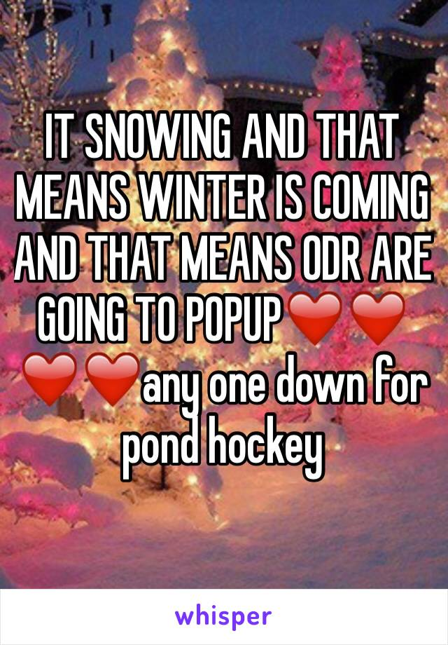 IT SNOWING AND THAT MEANS WINTER IS COMING AND THAT MEANS ODR ARE GOING TO POPUP❤️❤️❤️❤️any one down for pond hockey