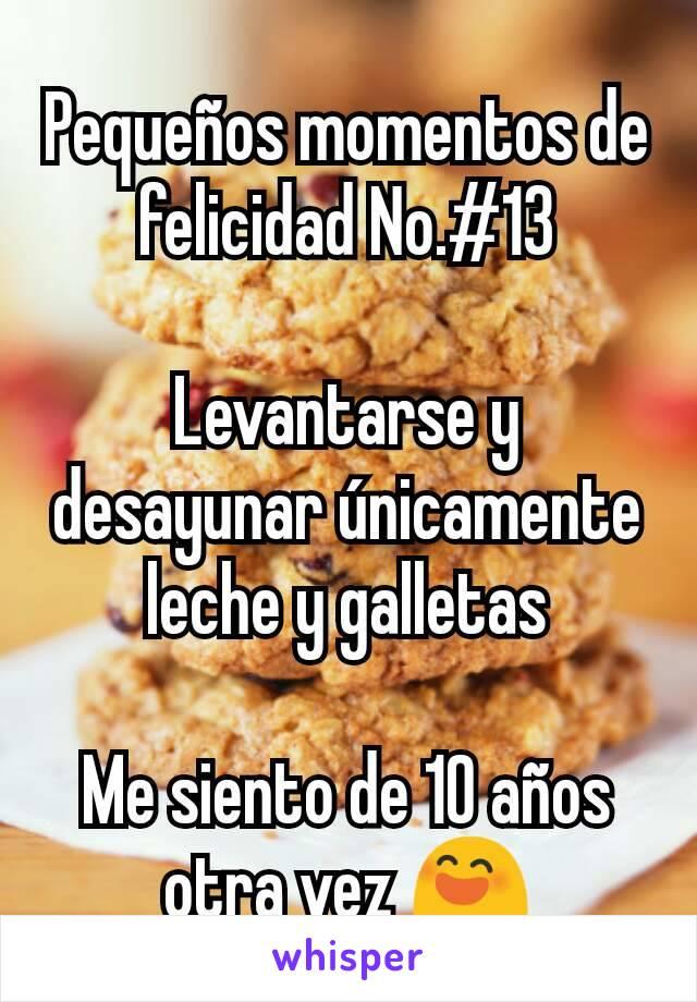 Pequeños momentos de felicidad No.#13  Levantarse y desayunar únicamente leche y galletas  Me siento de 10 años otra vez 😄