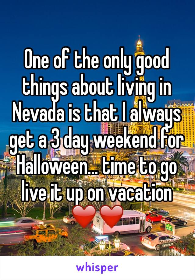 One of the only good things about living in Nevada is that I always get a 3 day weekend for Halloween... time to go live it up on vacation  ❤️❤️