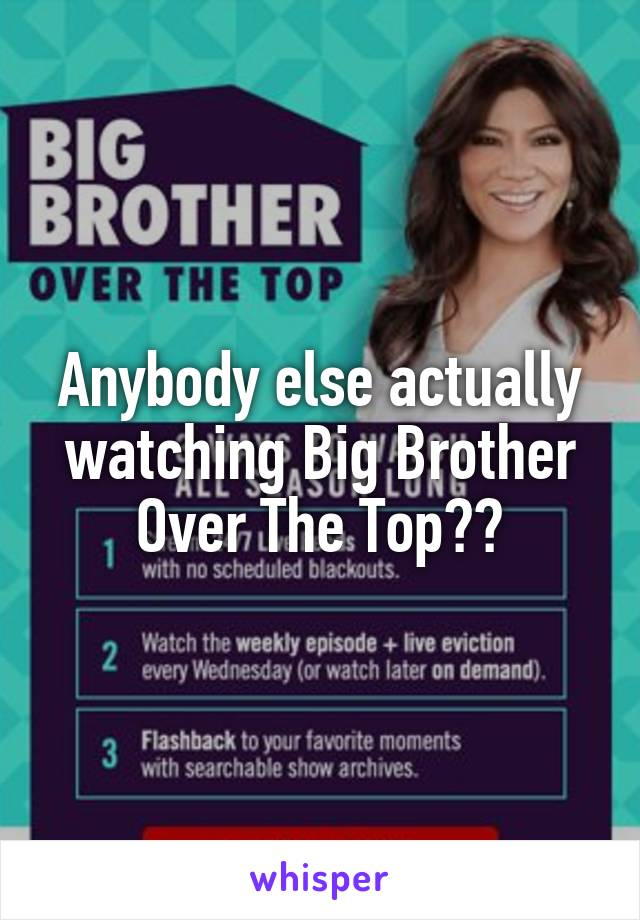 Anybody else actually watching Big Brother Over The Top??