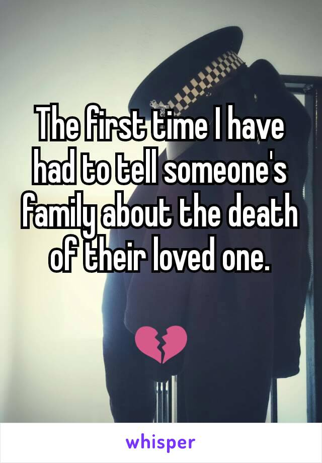 The first time I have had to tell someone's family about the death of their loved one.  💔