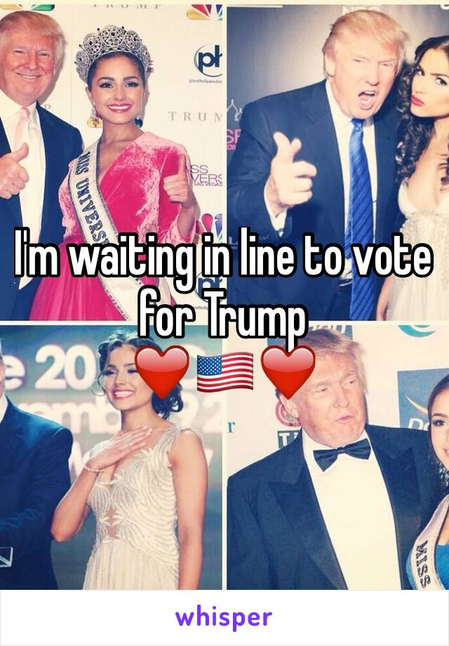 I'm waiting in line to vote for Trump ❤️🇺🇸❤️