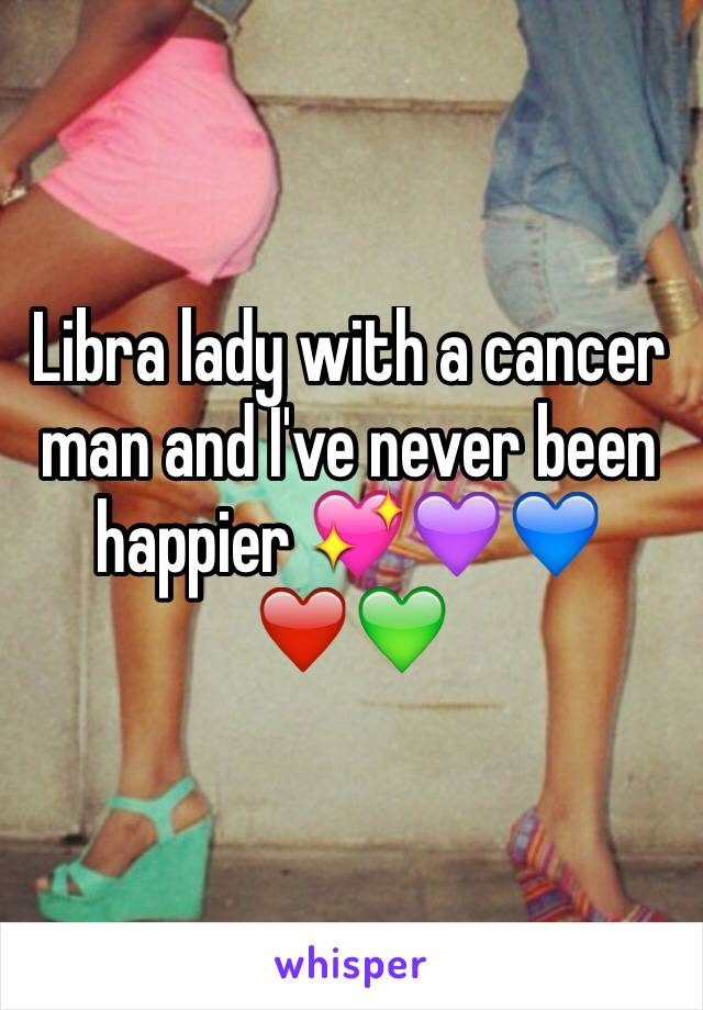 Libra lady with a cancer man and I've never been happier 💖💜💙❤️💚