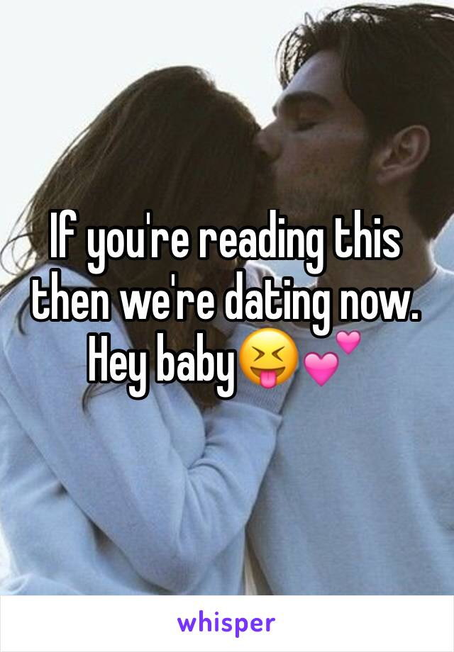 If you're reading this then we're dating now. Hey baby😝💕