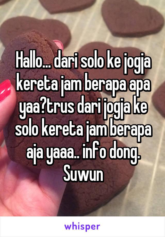 Hallo... dari solo ke jogja kereta jam berapa apa yaa?trus dari jogja ke solo kereta jam berapa aja yaaa.. info dong. Suwun