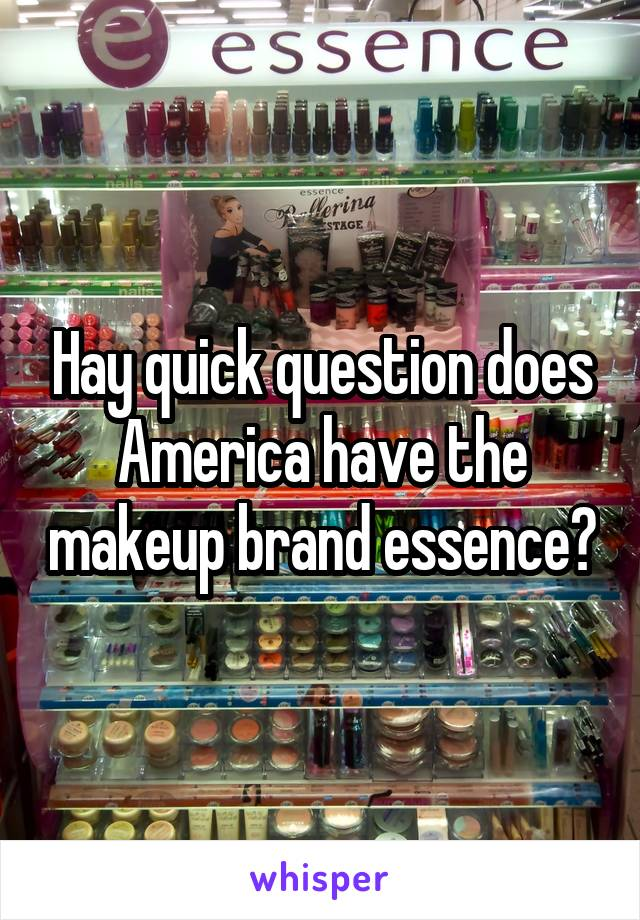 Hay quick question does America have the makeup brand essence?