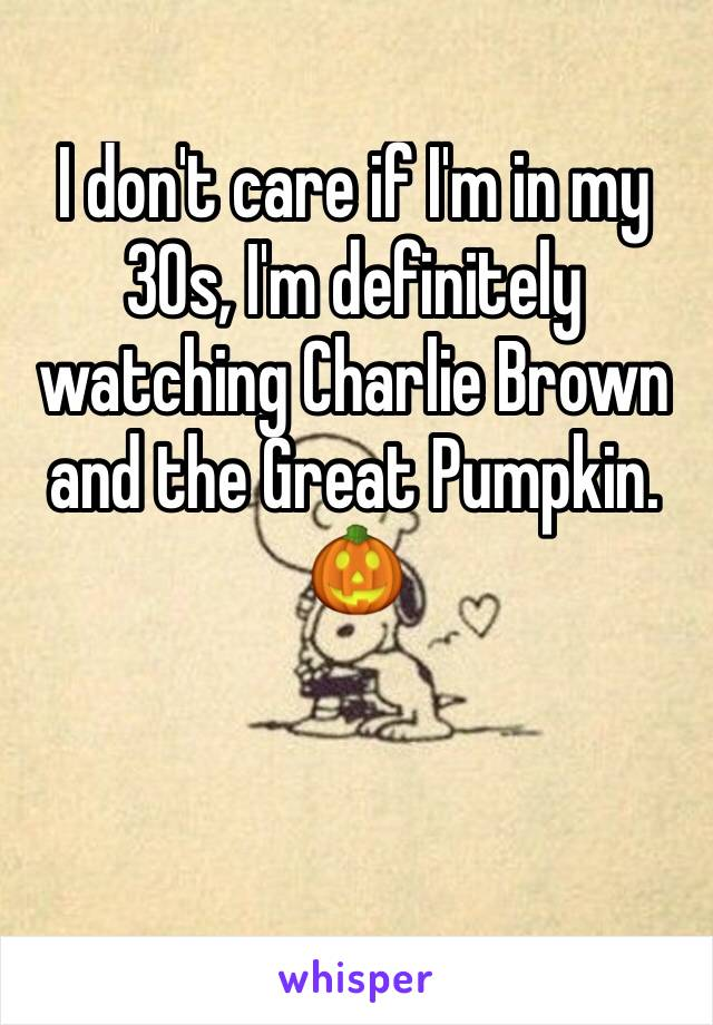 I don't care if I'm in my 30s, I'm definitely watching Charlie Brown and the Great Pumpkin. 🎃