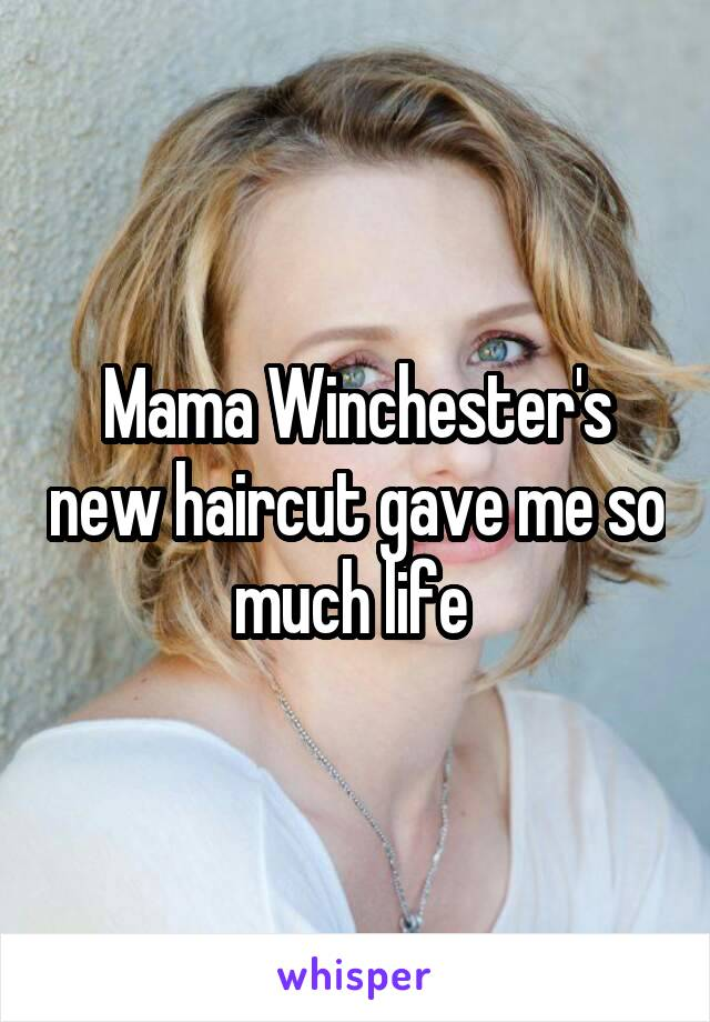 Mama Winchester's new haircut gave me so much life