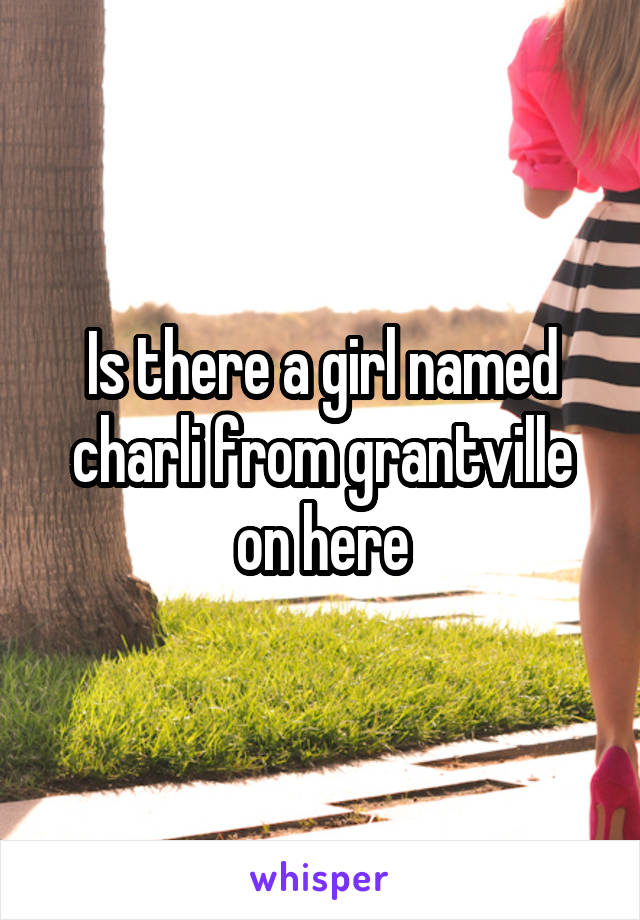 Is there a girl named charli from grantville on here