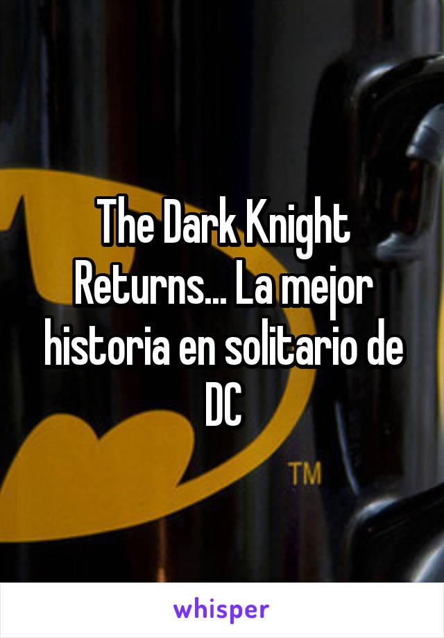 The Dark Knight Returns... La mejor historia en solitario de DC