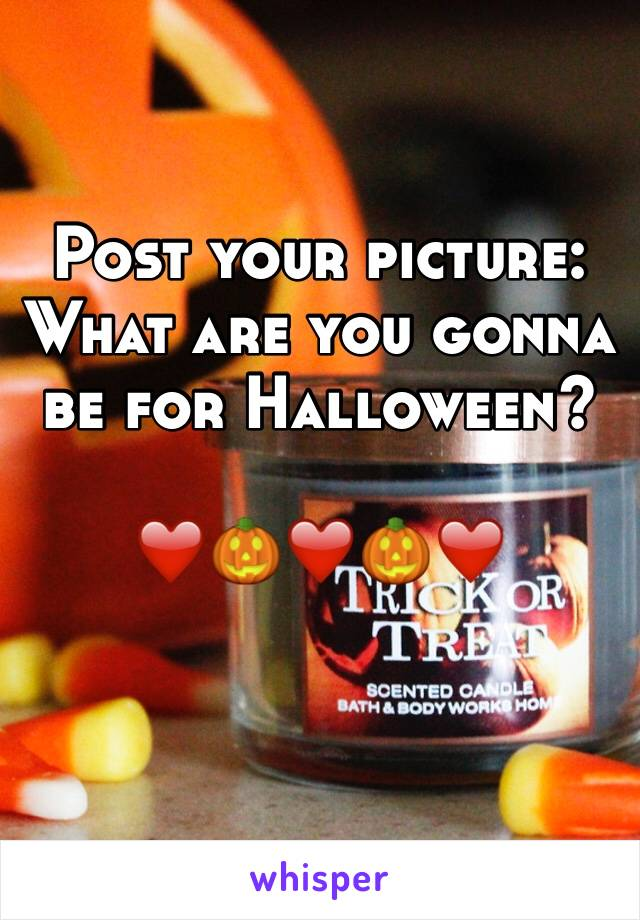 Post your picture: What are you gonna be for Halloween?   ❤️🎃❤️🎃❤️