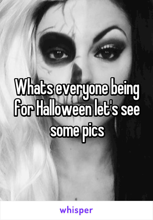 Whats everyone being for Halloween let's see some pics