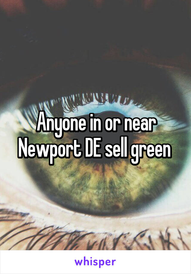 Anyone in or near Newport DE sell green