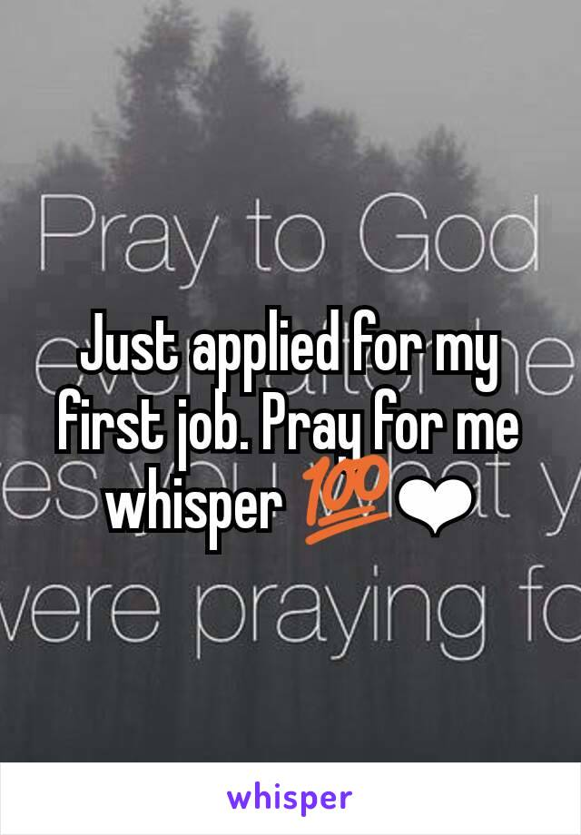 Just applied for my first job. Pray for me whisper 💯❤